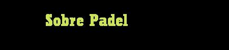 Sobre Padel